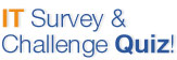 IT Survey & Challenge Quiz!