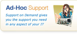 Ad-Hoc Support - Support on Demand gives you the support you need in any aspect of your IT