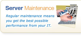 Server Maintenance - Regular maintenance means you get the best possible performance from your IT.